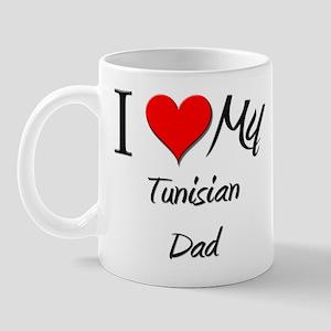 I Love My Tunisian Dad Mug