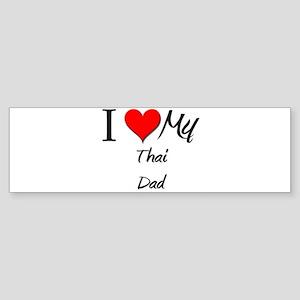 I Love My Thai Dad Bumper Sticker