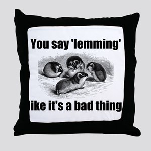 You say 'lemming' like it's a Throw Pillow