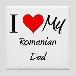 I Love My Romanian Dad Tile Coaster