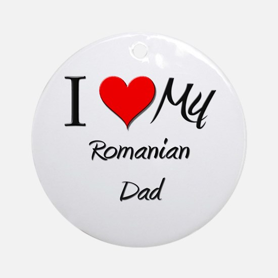 I Love My Romanian Dad Ornament (Round)
