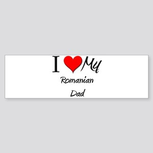 I Love My Romanian Dad Bumper Sticker