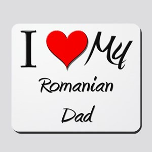 I Love My Romanian Dad Mousepad