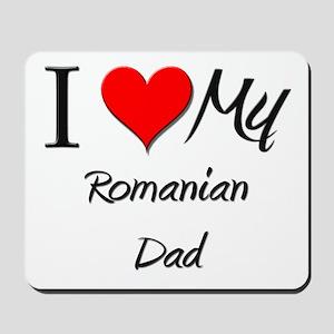 I Love My Romanian Dad Mousepad