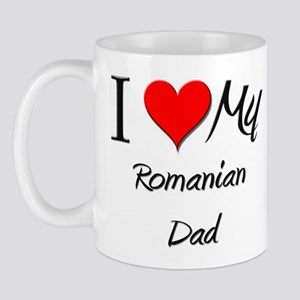 I Love My Romanian Dad Mug