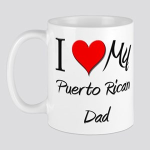 I Love My Puerto Rican Dad Mug