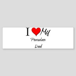 I Love My Peruvian Dad Bumper Sticker
