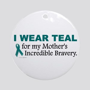 Teal For My Mother's Bravery 1 Ornament (Round)