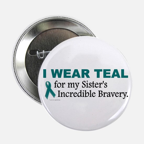 """Teal For My Sister's Bravery 1 2.25"""" Button"""