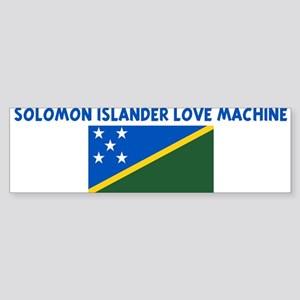 SOLOMON ISLANDER LOVE MACHINE Bumper Sticker