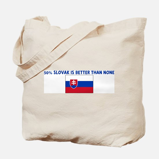 50 PERCENT SLOVAK IS BETTER T Tote Bag