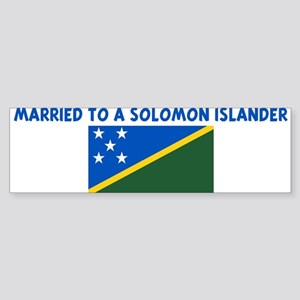 MARRIED TO A SOLOMON ISLANDER Bumper Sticker