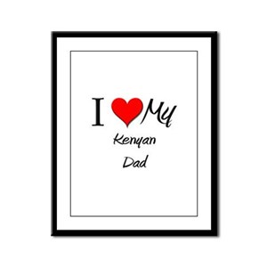 I Love My Kenyan Dad Framed Panel Print
