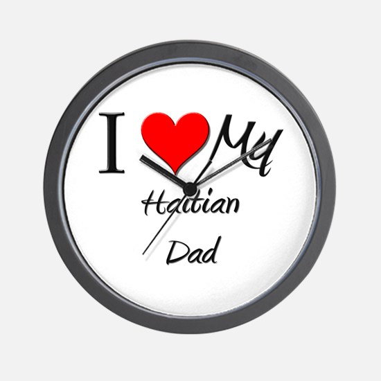 I Love My Haitian Dad Wall Clock