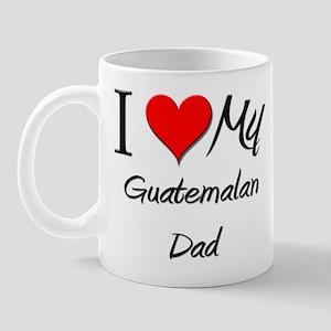 I Love My Guatemalan Dad Mug