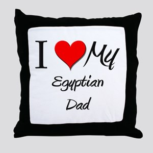 I Love My Egyptian Dad Throw Pillow