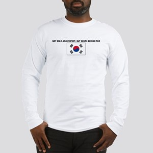 NOT ONLY AM I PERFECT BUT SOU Long Sleeve T-Shirt