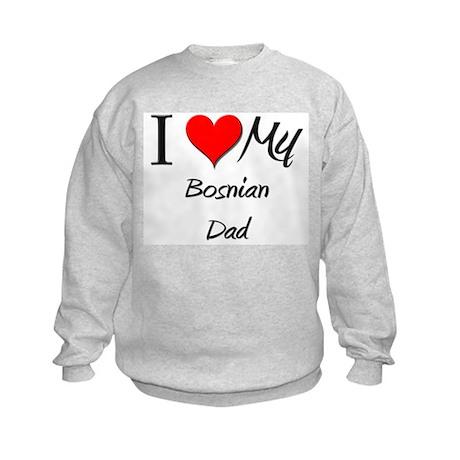I Love My Bosnian Dad Kids Sweatshirt