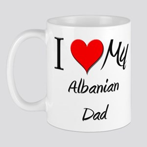 I Love My Albanian Dad Mug