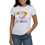 348. jesus was a man.. Women's T-Shirt
