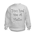 You Had Me At Hello Kids Sweatshirt