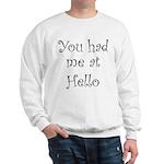 You Had Me At Hello Sweatshirt