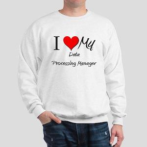 I Heart My Data Processing Manager Sweatshirt