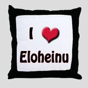 I Love (Heart) Eloheinu Throw Pillow
