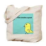 Let little birdies speak Tote Bag