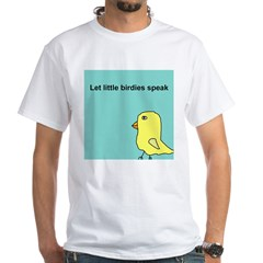 Let little birdies speak White T-Shirt
