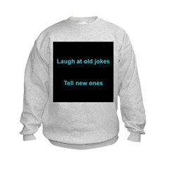 Laugh at an old joke Sweatshirt