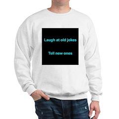 Laugh at an old joke Sweatshirt