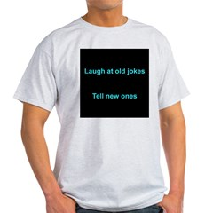 Laugh at an old joke T-Shirt