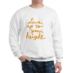 Live up to Your Height Sweatshirt