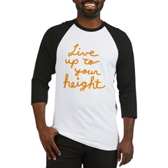 Live up to Your Height Baseball Jersey