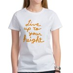 Live up to Your Height Women's T-Shirt