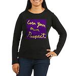 Earn Your own Respect Women's Long Sleeve Dark T-S