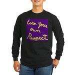 Earn Your own Respect Long Sleeve Dark T-Shirt