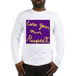 Earn Your own Respect Long Sleeve T-Shirt