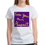 Earn Your own Respect Women's T-Shirt