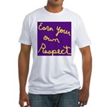 Earn Your own Respect Fitted T-Shirt