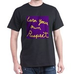 Earn Your own Respect Dark T-Shirt