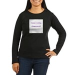 Change Everything Women's Long Sleeve Dark T-Shirt