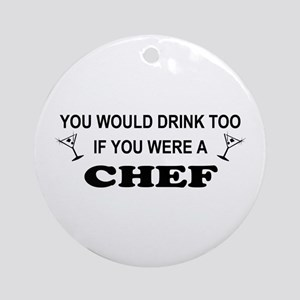 You'd Drink Too Chef Ornament (Round)
