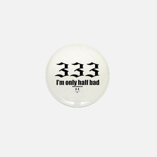 333 I'm only half bad Mini Button