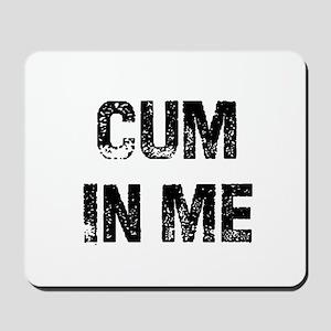 Cum In Me Mousepad