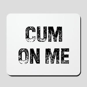 Cum On Me Mousepad