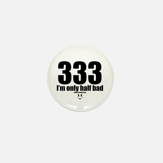 333 I'm only half bad reg Mini Button