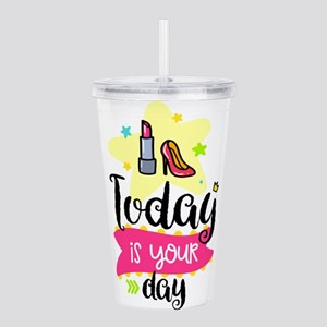 Today Is Your Day Acrylic Double-wall Tumbler