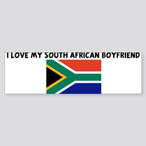 I LOVE MY SOUTH AFRICAN BOYFR Bumper Sticker